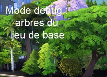 Les arbres du jeu de base du mode debug