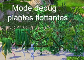 Les plantes flottantes du mode debug