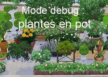 Les plantes en pot du mode debug