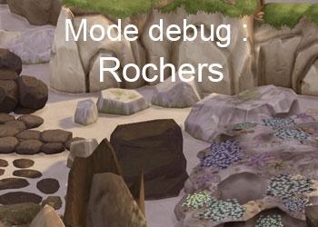 Les rochers du mode debug